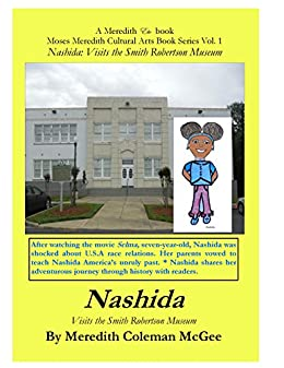 Nashida: Visits the Smith Robertson Museum (Moses Meredith Cultural Arts Book Series 1) by [McGee, Meredith Coleman]