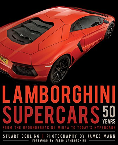 Lamborghini Supercars 50 Years  From The Groundbreaking Miura To Todays Hypercars   Foreword By Fabio Lamborghini