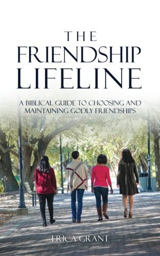 The Friendship Lifeline: A biblical guide to choosing & maintaining godly - Erica Line