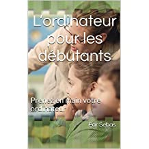 L'ordinateur pour les débutants (French Edition)