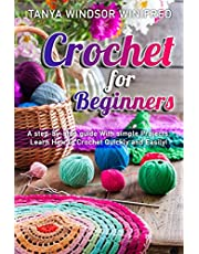 Crochet for Beginners: A step-by-step guide With simple Projects. Learn How to Crochet Quickly and Easily!