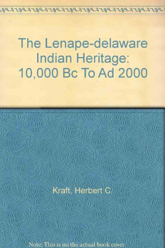 The Lenape-Delaware Indian Heritage, 10,000 BC to AD 2000