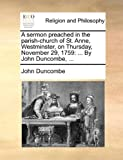 A Sermon Preached in the Parish-Church of St Anne, Westminster, on Thursday, November 29 1759, John Duncombe, 1170574734