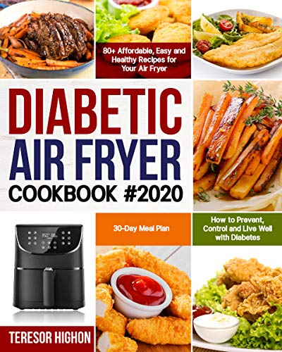 Diabetic Air Fryer Cookbook #2020: 80+ Affordable, Easy and Healthy Recipes for Your Air Fryer | How to Prevent, Control and Live Well with Diabetes | 30-Day Meal Plan 1