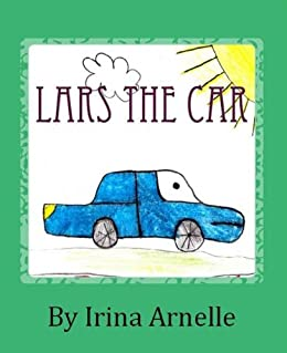 lars the car kids story book for kids ages 4 to 8 by arnelle