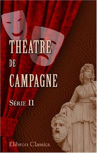 Théatre de campagne: Par E. Labiche, G. Droz, E. Gondinet, A. Theuriet, E. D'Hervilly, le comte Sollohub. Série 2 (French Edition) ebook