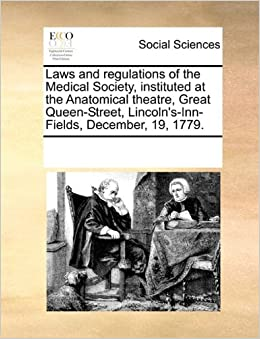 Laws And Regulations Of The Medical Society Instituted At Anatomical Theatre Great Queen Street Lincolns Inn Fields December 19 1779