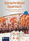 Compact Sprachrätsel Spanisch - Niveau A1 & A2: Spanisch-Rätsel zu Wortschatz und Grammatik