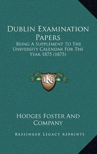 Download Dublin Examination Papers: Being A Supplement To The University Calendar For The Year 1875 (1875) pdf