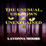 The Unusual, Unknown & Unexplained 4 | LaVonna Moore