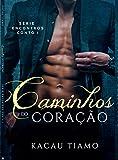 Caminhos do coração: Nem tudo é o que parece ser (Portuguese Edition)