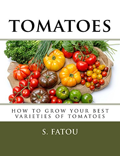 TOMATOES: HOW TO GROW YOUR BEST VARIETIES OF TOMATOES by [FATOU, S.]