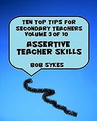 Ten Top Tips for Secondary Teachers vol 3 (of10) - Assertive Teacher Skills -