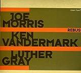 Rebus by Morris^Vandermark^Gr (2007-09-04)