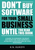 Dont Buy Software For Your Small Business Until You Read This Book: A guide to choosing the right software for your SME & achieving a rapid return on your investment