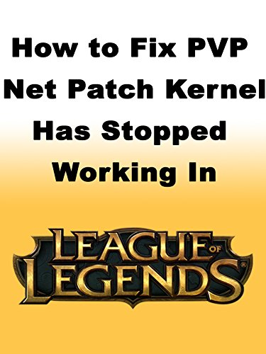 - How to Fix PVP Net Patch Kernel Has Stopped Working in League of Legends