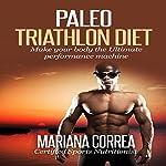 Paleo Triathlon Diet: Make Your Body the Ultimate Performance Machine | Mariana Correa