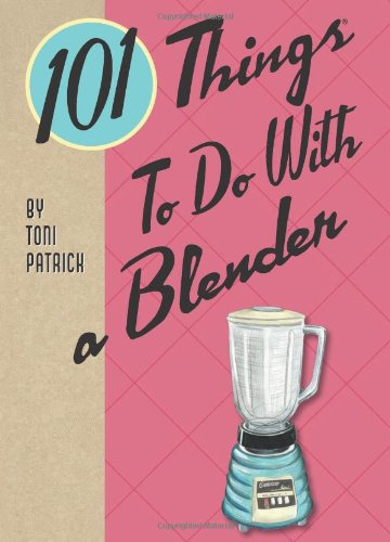 101 Things to Do With a Blender ()