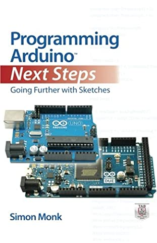 Programming Arduino Next Steps: Going Further with Sketches (Electronics) (Video Game Maker Books)