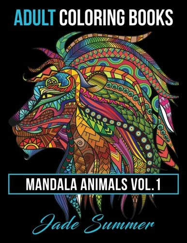 1: Adult Coloring Books: Animal Mandala Designs and Stress Relieving Patterns for Anger Release, Adult Relaxation, and Zen (Mandala Animals) (Volume 1)