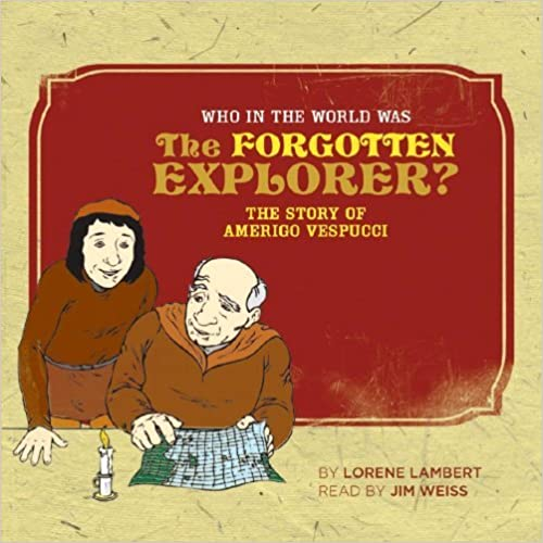 Who in the World Was The Forgotten Explorer?: The Story of Amerigo Vespucci: Audiobook by Lorene Lambert (2009-02-23)