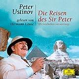 Die Reisen des Sir Peter: Gelesen von Peter Ustinov