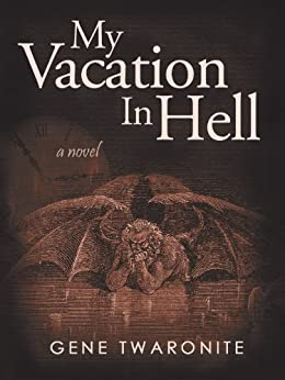 My Vacation in Hell by [Twaronite, Gene]