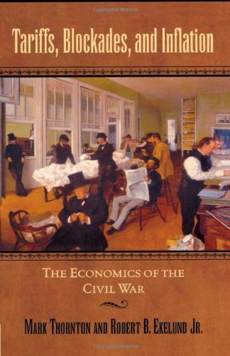 Tariffs, Blockades, and Inflation: The Economics of the Civil War (The American Crisis Series: Books on the Civil War Era)