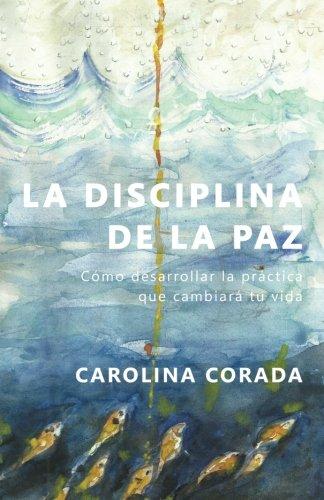 La Disciplina de la Paz Cómo desarrollar la práctica que cambiará tu vida  [Corada, Carolina] (Tapa Blanda)