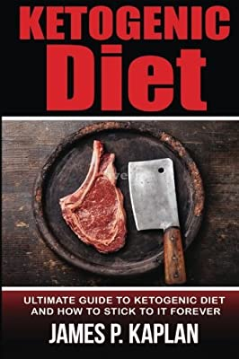 Ketogenic Diet: Ultimate Guide to Ketogenic Diet And How To Stick To It Forever