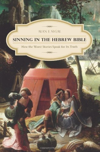 Sinning in the Hebrew Bible: How the Worst Stories Speak for Its Truth by Alan F. Segal (2012-07-03)