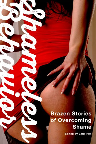 Shameless Behavior: Brazen Stories of Overcoming Shame