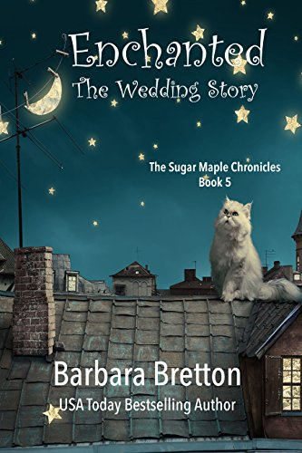 Enchanted (The Wedding Story): The Sugar Maple Chronicles - Book 5