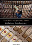 Future Uses of the Department of Defense Joint Pathology Center Biorepository, Committee on the Review of the Appropriate Use of AFIP's Tissue Repository Following Its Transfer to the Joint Pathology Center and Board on the Health of Select Populations, 0309260655