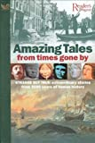 Amazing Tales from Times Gone by: Strange But True, Extraordinary Stories from 5000 Years of Human History