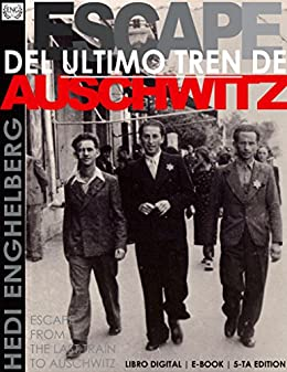 ESCAPE DEL ULTIMO TREN DE AUSCHWITZ: (La Segunda Guerra Mundial, Historias Verdaderas del Holocausto Judio) Ver. 5.7 (THE HOLOCAUST SERIES nº 1) (Spanish Edition) by [ENGHELBERG, HEDI]