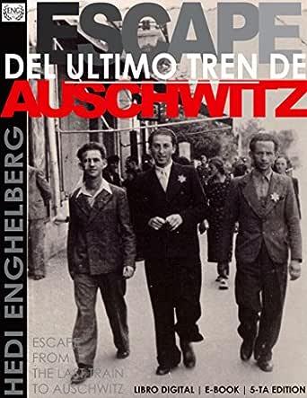 ESCAPE DEL ULTIMO TREN DE AUSCHWITZ: (La Segunda Guerra
