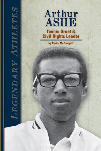 Arthur Ashe: Tennis Great & Civil Rights Leader (Legendary Athletes)