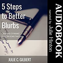 5 Steps to Better Blurbs: Crafting Dynamic Descriptions That Sell Audiobook by Julie C. Gilbert Narrated by Julie Hinton