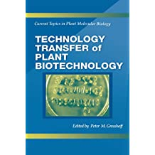 Technology Transfer of Plant Biotechnology (Current Topics in Plant Molecular Biology)