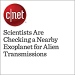 Scientists Are Checking a Nearby Exoplanet for Alien Transmissions | Eric Mack