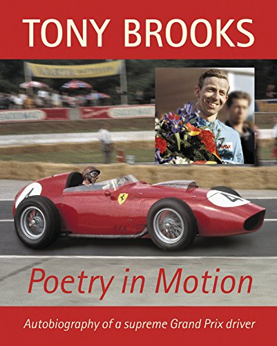 Tony Brooks: Poetry in Motion: Autobiography of a supreme Grand Prix driver