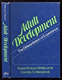 Adult Development : The Differentiation of Experience, Whitbourne, Susan K. and Weinstock, Comilda, 0030177413