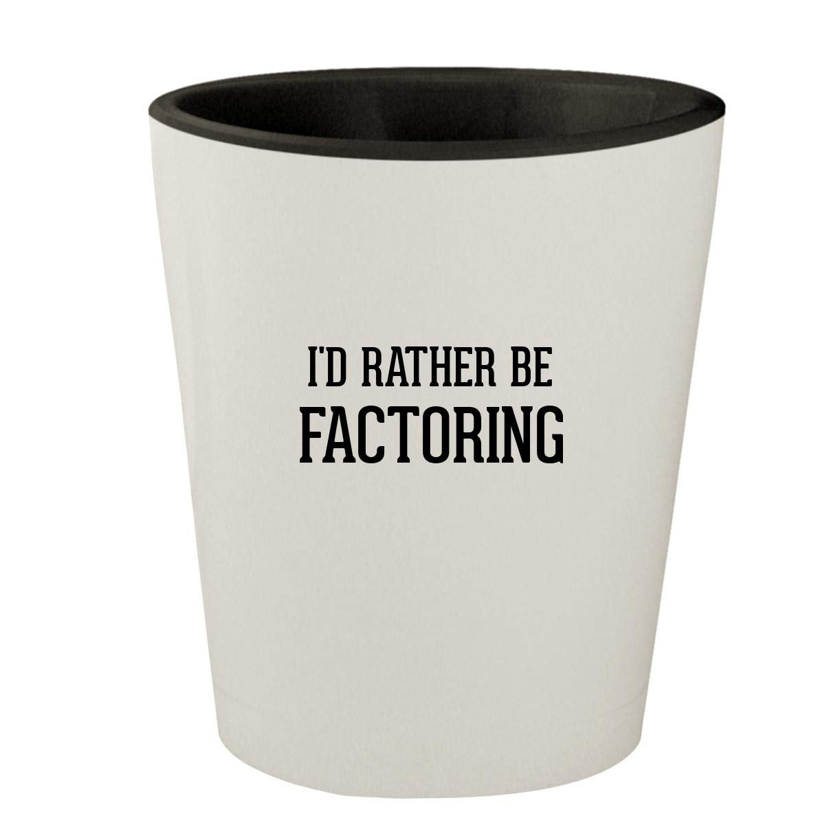 I'd Rather Be FACTORING - White Outer & Black Inner Ceramic 1.5oz Shot Glass