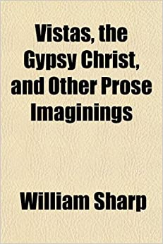 Vistas, the Gypsy Christ, and Other Prose Imaginings