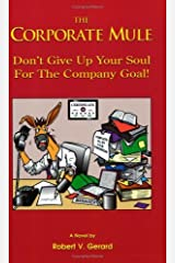 The Corporate Mule: Don't Give Up Your Soul for the Company Goal! by Robert Gerard (1997-05-06) Paperback