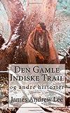 Den Gamle Indiske Trail Og Andre Historier, James Andrew Lee, 1494801825
