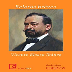 Relatos breves de Vicente Blasco Ibáñez [Short Stories by Vicente Blasco Ibanez] Audiobook