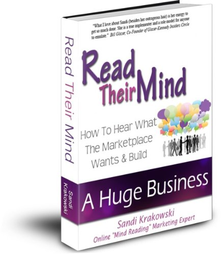Read Their Mind: How To Hear What The Marketplace Wants And Build A Huge Business