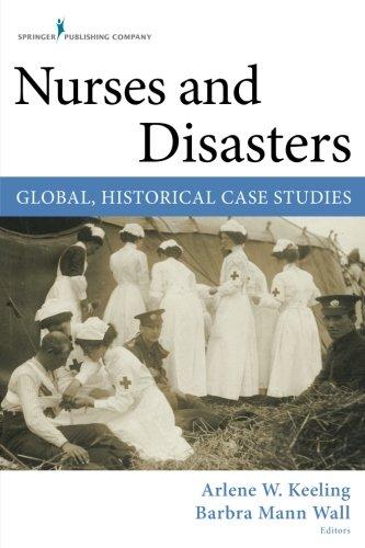 Nurses and Disasters: Global, Historical Case Studies by Barbra Mann Wall